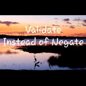 Validate Instead of Negate